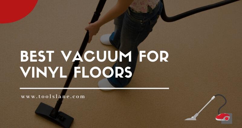 7 Best Vacuum for Vinyl Floors in 2020