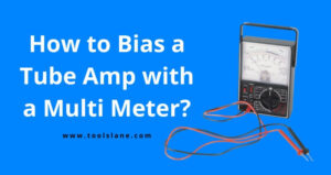 How to Bias a Tube Amp with a Multi Meter
