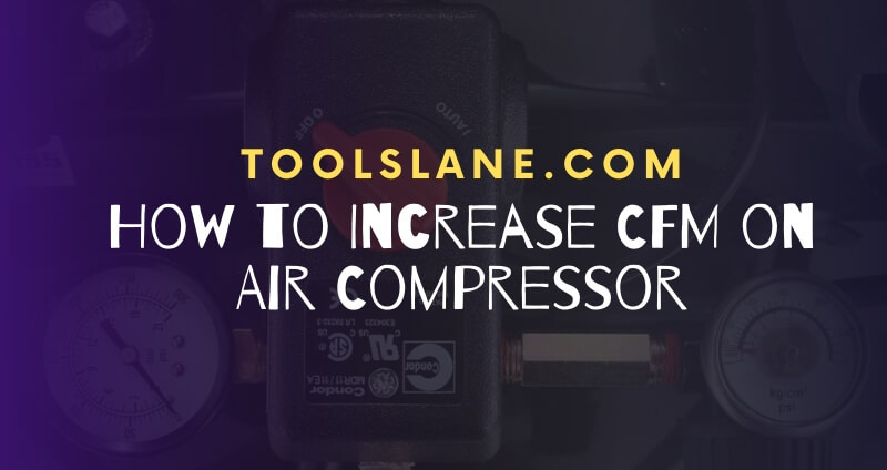 How to Increase CFM on Air Compressor?