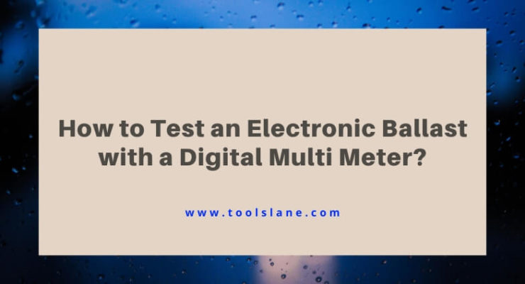 How to Test an Electronic Ballast with a Digital Multi Meter