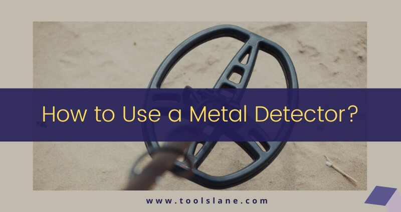 How to Use a Metal Detector?