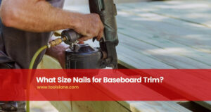 What Size Nails for Baseboard Trim