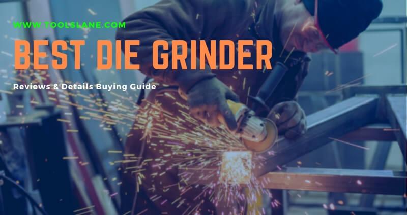 Best Die Grinder Reviews