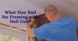 What Size Nail for Framing with Nail Gun