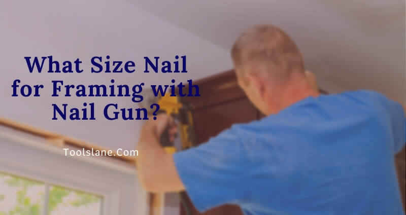 What Size Nail for Framing with Nail Gun?